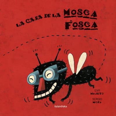 La Casa de la Mosca Fosca, de Eva Mejuto y Sergio Mora