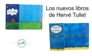 Los nuevos libros de Hervé Tullet: ¿Pequeño o Lejos? y ¡Ya Llego!