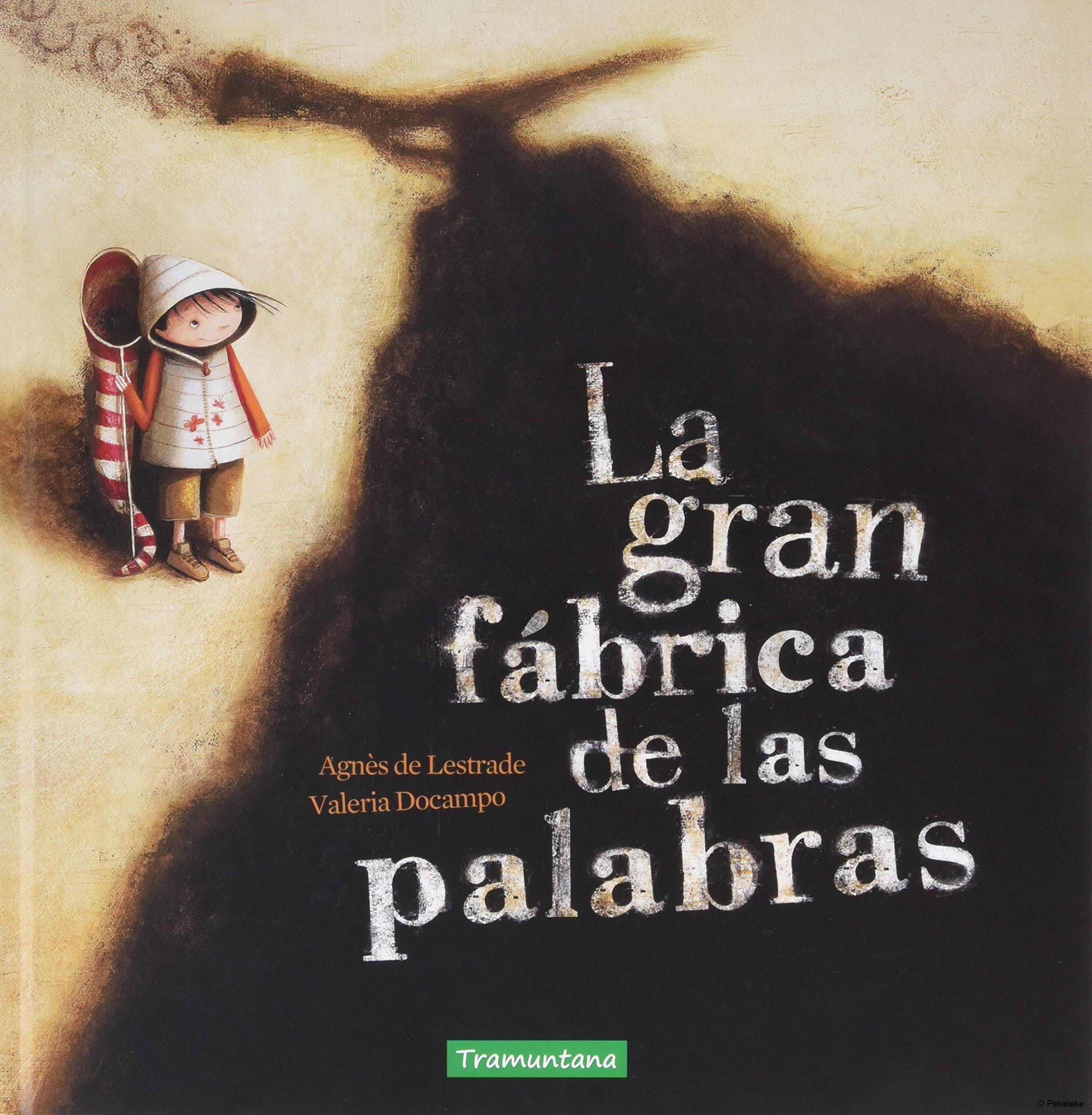 La gran fábrica de las palabras, de Agnès de Lestrade y Valeria Docampo -  Reseña en Pekeleke