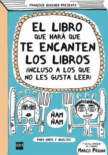 El libro que hará que te encanten los libros ¡Incluso a los que no les gusta leer! (portada)